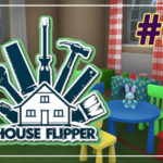 House Flipper прохождение #27 ♦ ДЕТСКИЙ САД ♦